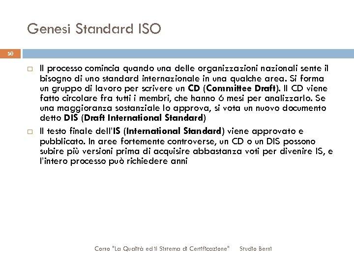 Genesi Standard ISO 50 Il processo comincia quando una delle organizzazioni nazionali sente il