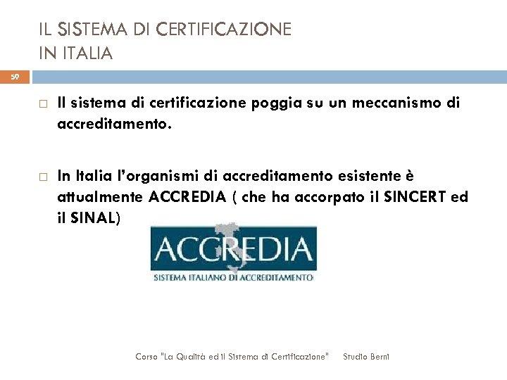 IL SISTEMA DI CERTIFICAZIONE IN ITALIA 59 Il sistema di certificazione poggia su un