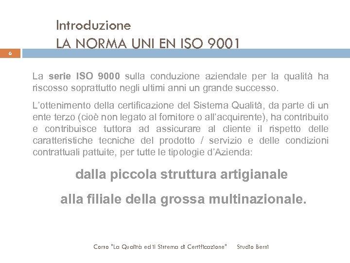 6 Introduzione LA NORMA UNI EN ISO 9001 La serie ISO 9000 sulla conduzione
