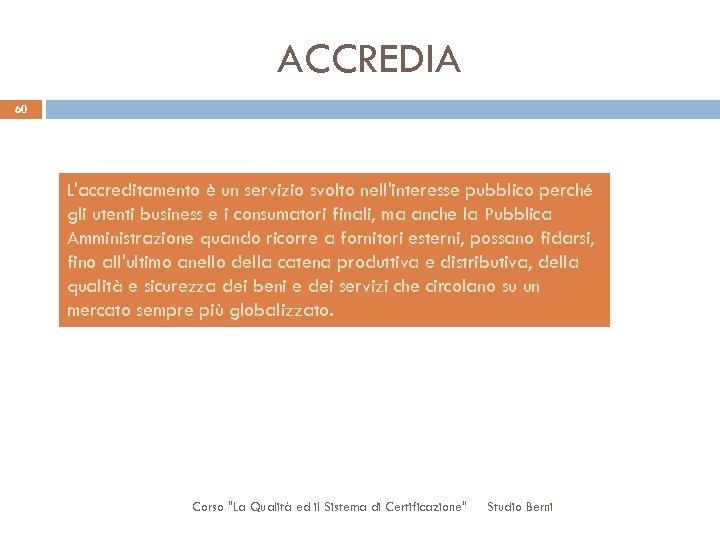 ACCREDIA 60 L'accreditamento è un servizio svolto nell'interesse pubblico perché gli utenti business e
