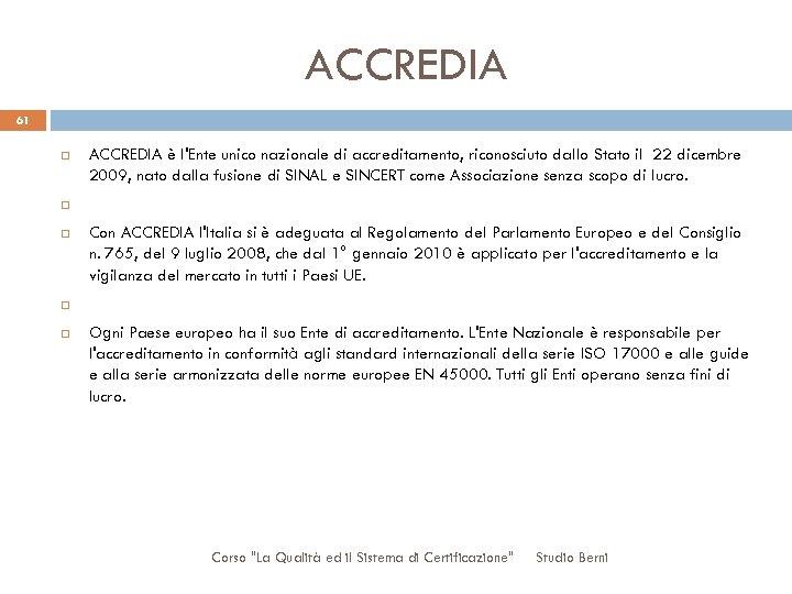 ACCREDIA 61 ACCREDIA è l'Ente unico nazionale di accreditamento, riconosciuto dallo Stato il 22