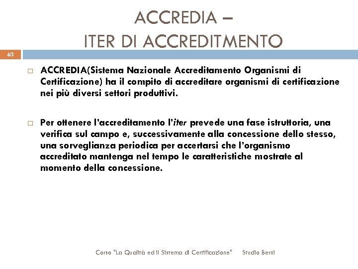 ACCREDIA – ITER DI ACCREDITMENTO 63 ACCREDIA(Sistema Nazionale Accreditamento Organismi di Certificazione) ha il