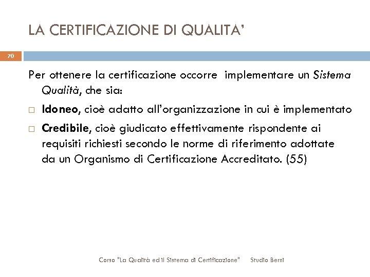 LA CERTIFICAZIONE DI QUALITA' 70 Per ottenere la certificazione occorre implementare un Sistema Qualità,