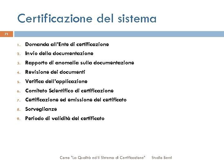 Certificazione del sistema 71 1. Domanda all'Ente di certificazione 2. Invio della documentazione 3.