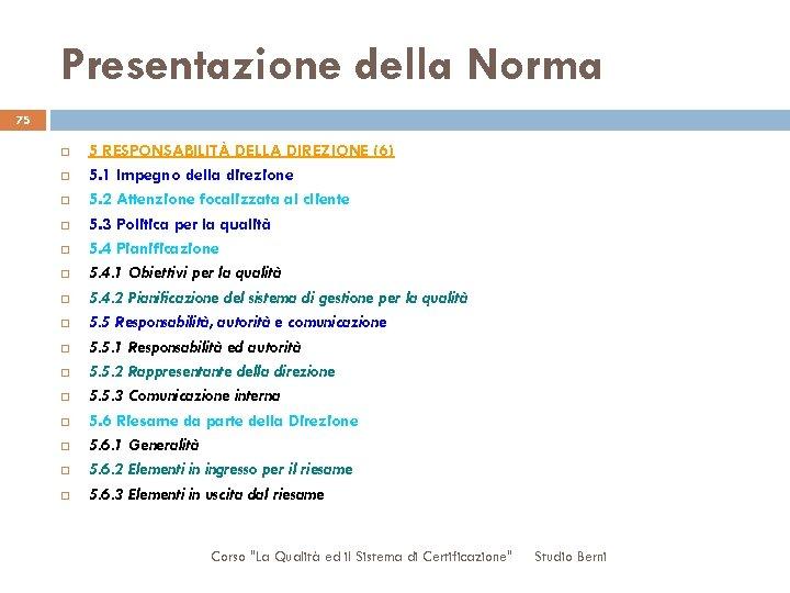 Presentazione della Norma 75 5 RESPONSABILITÀ DELLA DIREZIONE (6) 5. 1 Impegno della direzione
