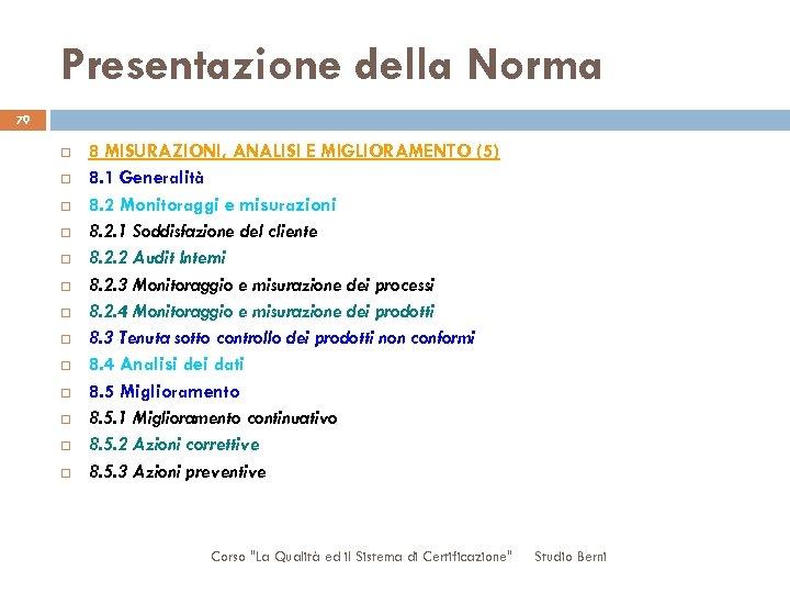 Presentazione della Norma 79 8 MISURAZIONI, ANALISI E MIGLIORAMENTO (5) 8. 1 Generalità 8.