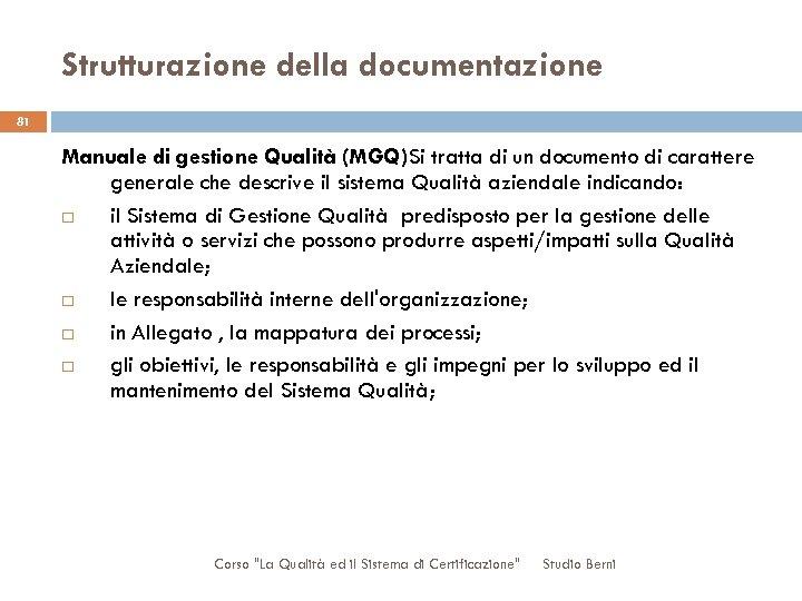 Strutturazione della documentazione 81 Manuale di gestione Qualità (MGQ)Si tratta di un documento di