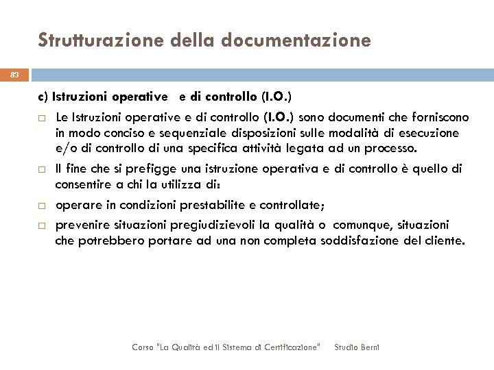 Strutturazione della documentazione 83 c) Istruzioni operative e di controllo (I. O. ) Le