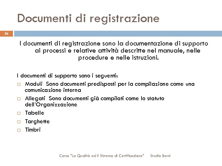 Documenti di registrazione 84 I documenti di registrazione sono la documentazione di supporto ai