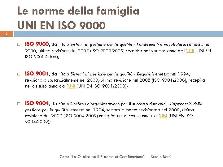 9 Le norme della famiglia UNI EN ISO 9000, dal titolo Sistemi di gestione