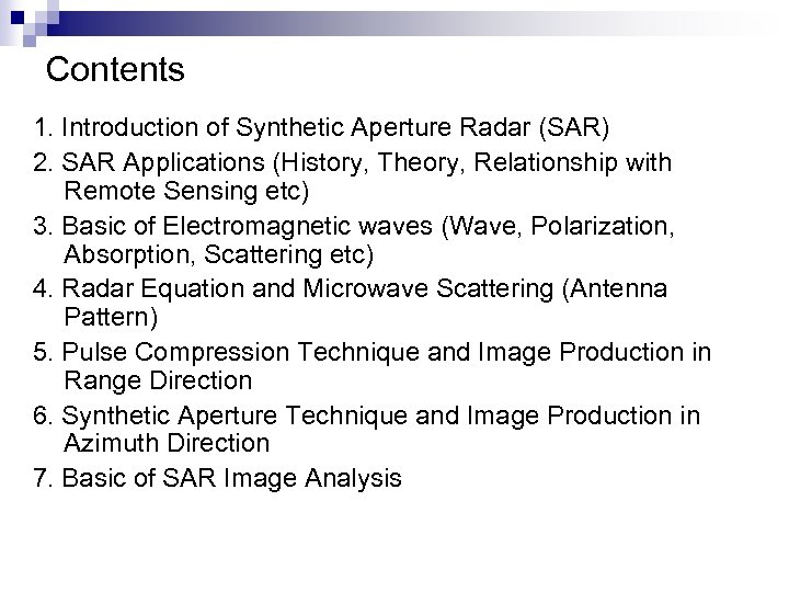 Contents 1. Introduction of Synthetic Aperture Radar (SAR) 2. SAR Applications (History, Theory, Relationship