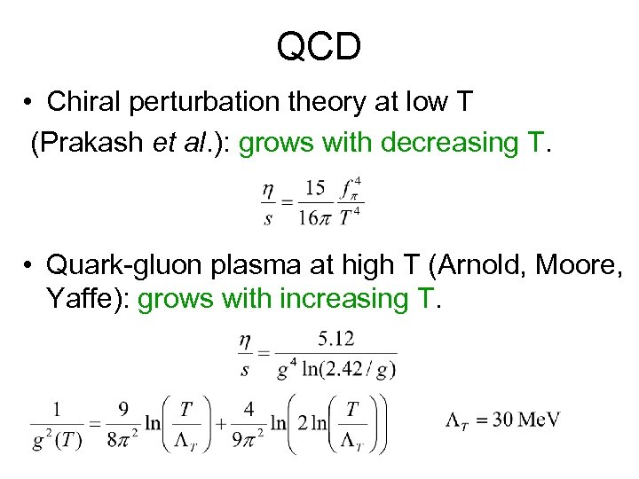 QCD • Chiral perturbation theory at low T (Prakash et al. ): grows with