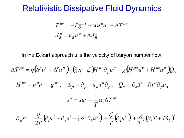 Relativistic Dissipative Fluid Dynamics In the Eckart approach u is the velocity of baryon