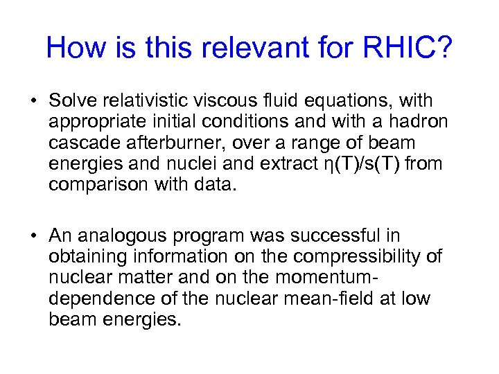 How is this relevant for RHIC? • Solve relativistic viscous fluid equations, with appropriate