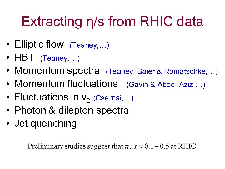 Extracting η/s from RHIC data • • Elliptic flow (Teaney, …) HBT (Teaney, …)