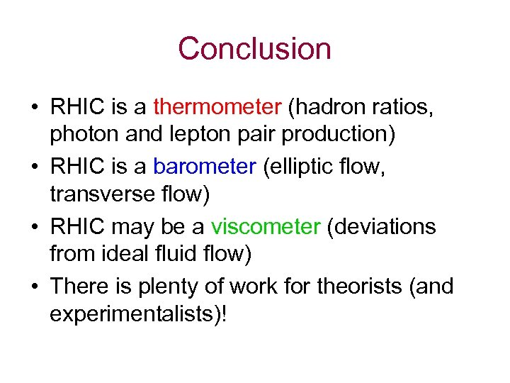 Conclusion • RHIC is a thermometer (hadron ratios, photon and lepton pair production) •