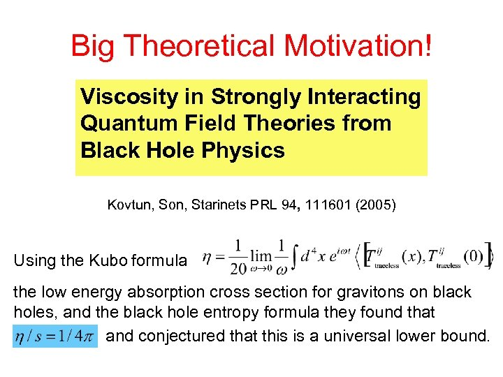 Big Theoretical Motivation! Viscosity in Strongly Interacting Quantum Field Theories from Black Hole Physics