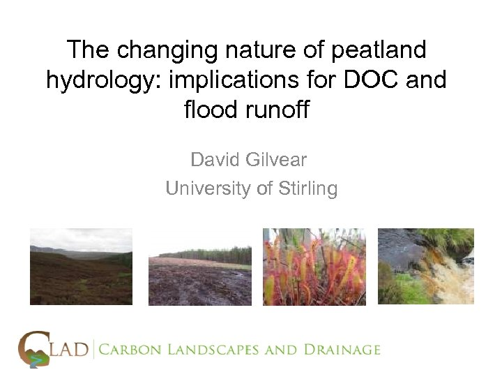 The changing nature of peatland hydrology: implications for DOC and flood runoff David Gilvear