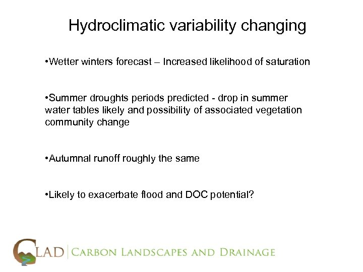 Hydroclimatic variability changing • Wetter winters forecast – Increased likelihood of saturation • Summer