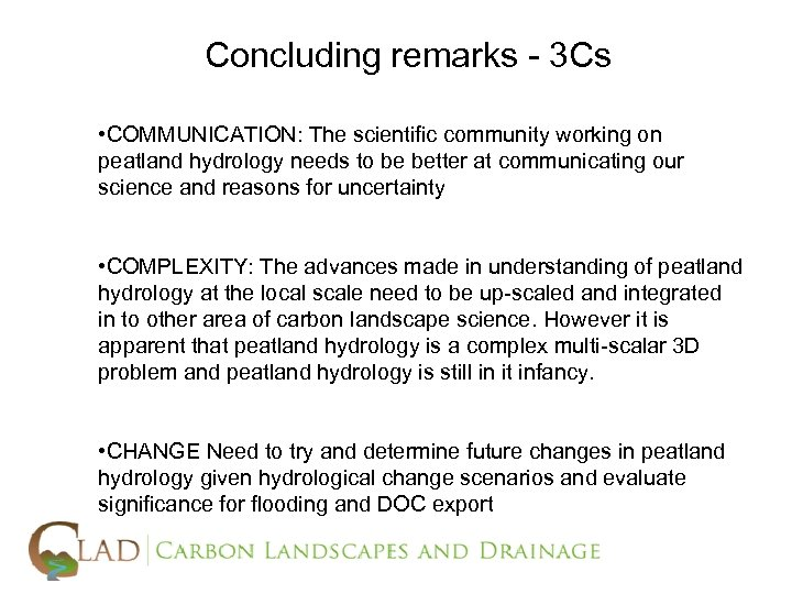 Concluding remarks - 3 Cs • COMMUNICATION: The scientific community working on peatland hydrology