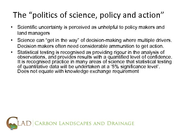 """The """"politics of science, policy and action"""" • Scientific uncertainty is perceived as unhelpful"""