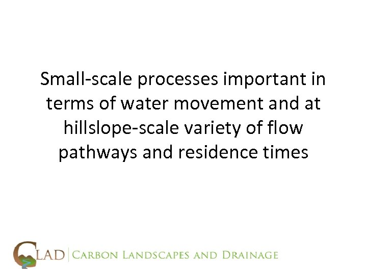 Small-scale processes important in terms of water movement and at hillslope-scale variety of flow