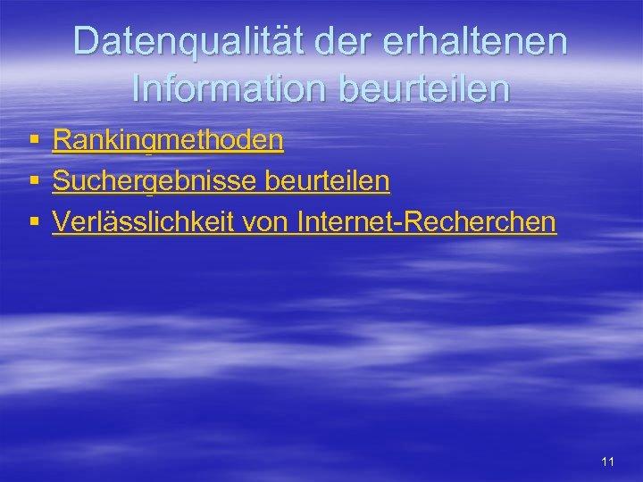 Datenqualität der erhaltenen Information beurteilen § § § Rankingmethoden Suchergebnisse beurteilen Verlässlichkeit von Internet-Recherchen
