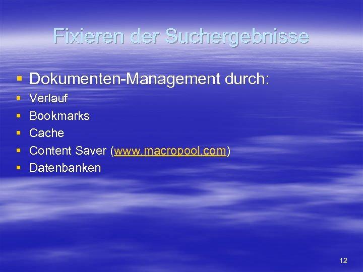 Fixieren der Suchergebnisse § Dokumenten-Management durch: § § § Verlauf Bookmarks Cache Content Saver