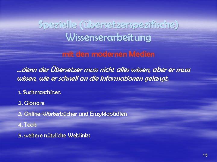 Spezielle (übersetzerspezifische) Wissenserarbeitung mit den modernen Medien. . . denn der Übersetzer muss nicht