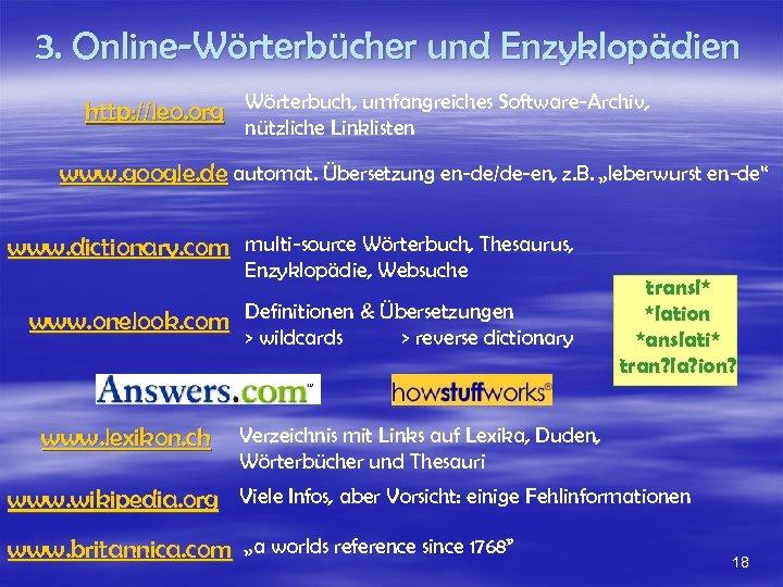 3. Online-Wörterbücher und Enzyklopädien http: //leo. org Wörterbuch, umfangreiches Software-Archiv, nützliche Linklisten www. google.