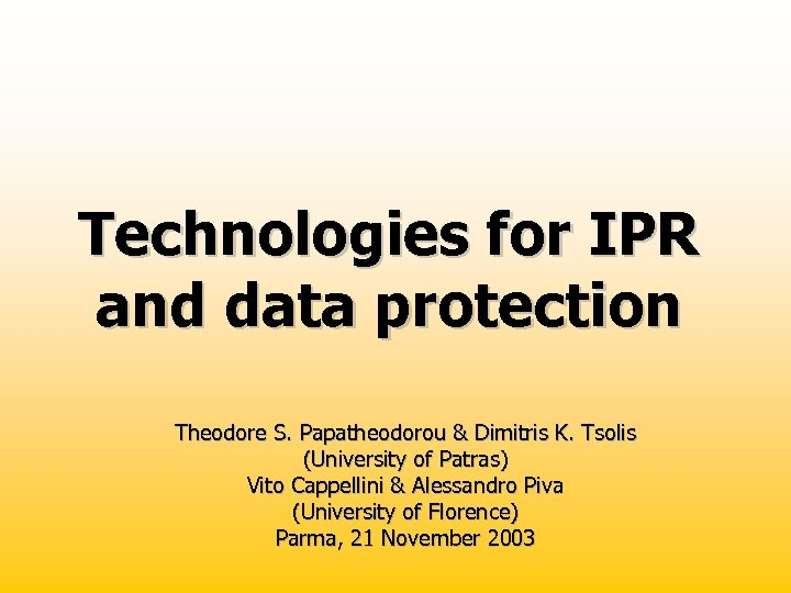 Technologies for IPR and data protection Theodore S. Papatheodorou & Dimitris K. Tsolis (University