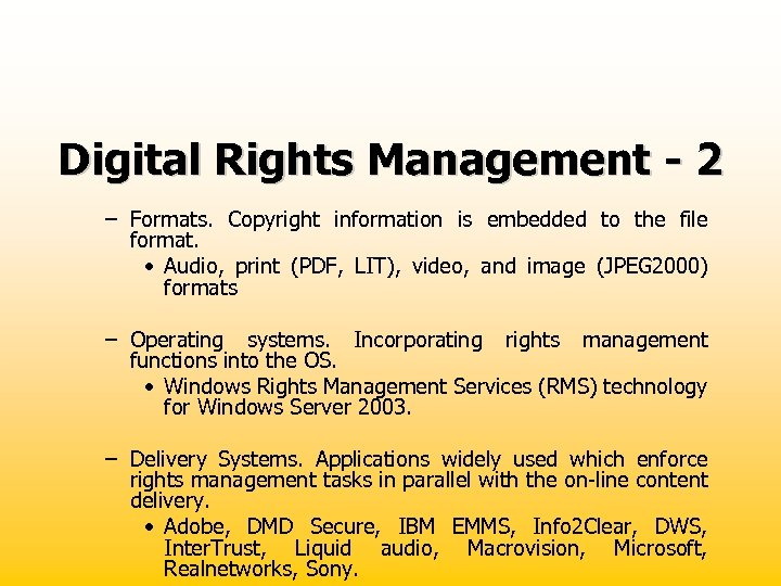Digital Rights Management - 2 – Formats. Copyright information is embedded to the file
