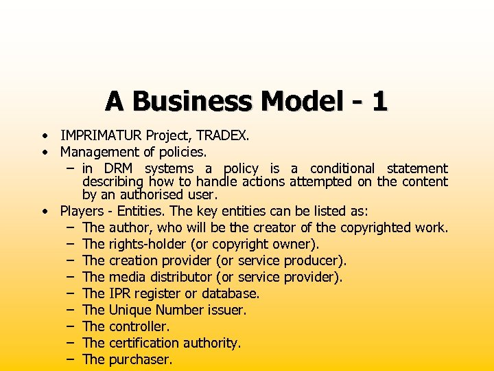 A Business Model - 1 • IMPRIMATUR Project, TRADEX. • Management of policies. –