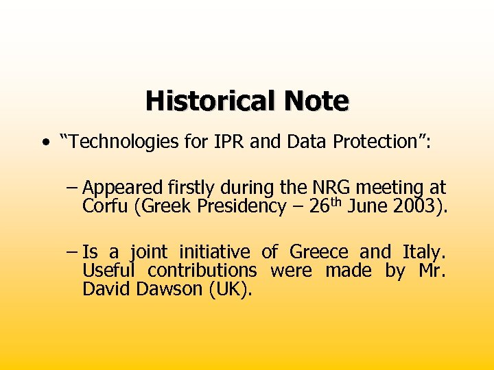 "Historical Note • ""Technologies for IPR and Data Protection"": – Appeared firstly during the"