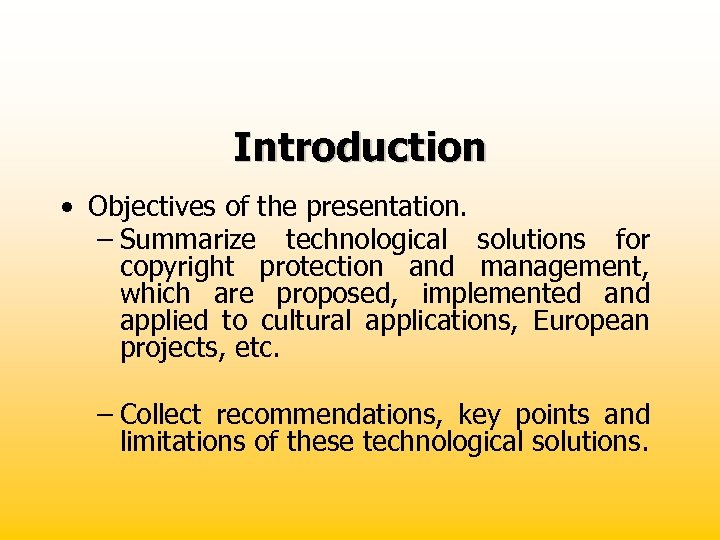 Introduction • Objectives of the presentation. – Summarize technological solutions for copyright protection and