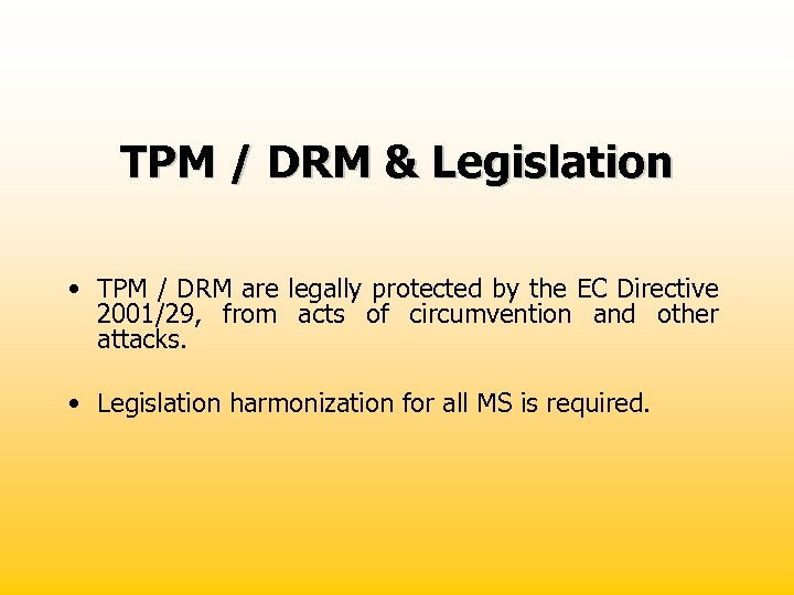 TPM / DRM & Legislation • TPM / DRM are legally protected by the