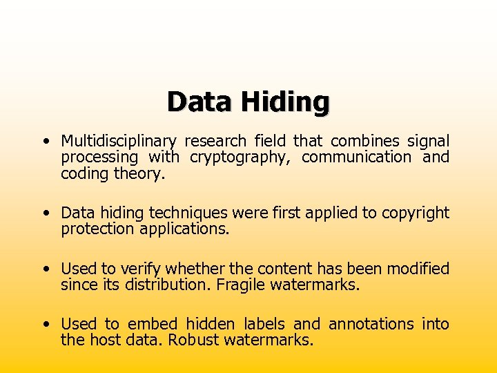 Data Hiding • Multidisciplinary research field that combines signal processing with cryptography, communication and
