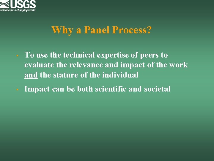 Why a Panel Process? • To use the technical expertise of peers to evaluate