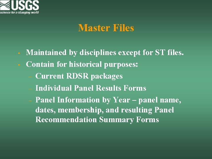 Master Files • • Maintained by disciplines except for ST files. Contain for historical