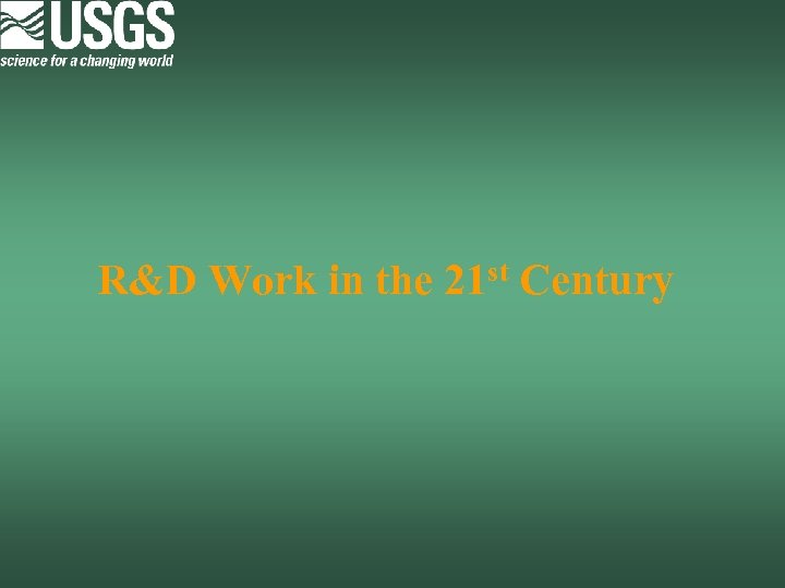 R&D Work in the 21 st Century