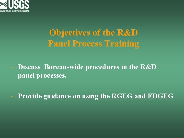 Objectives of the R&D Panel Process Training • Discuss Bureau-wide procedures in the R&D