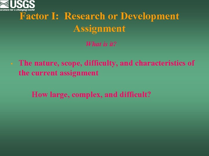 Factor I: Research or Development Assignment What is it? • The nature, scope, difficulty,