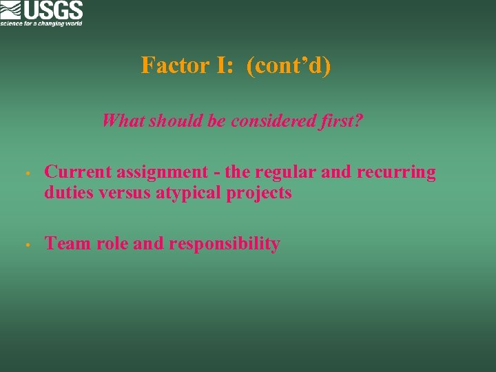 Factor I: (cont'd) What should be considered first? • Current assignment - the regular