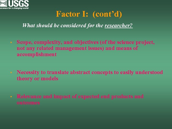 Factor I: (cont'd) What should be considered for the researcher? • Scope, complexity, and