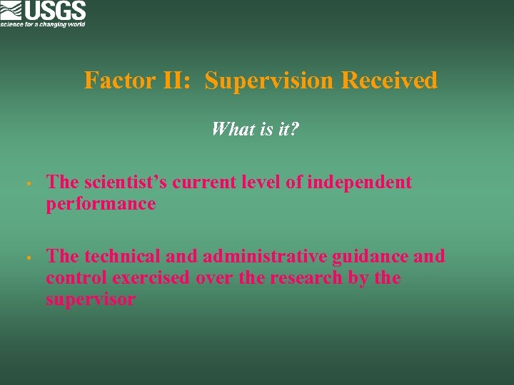 Factor II: Supervision Received What is it? • The scientist's current level of independent