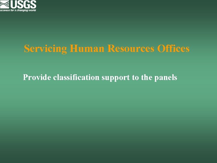 Servicing Human Resources Offices Provide classification support to the panels