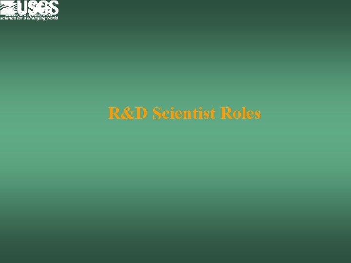 R&D Scientist Roles