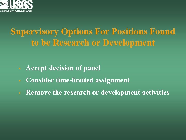 Supervisory Options For Positions Found to be Research or Development • Accept decision of