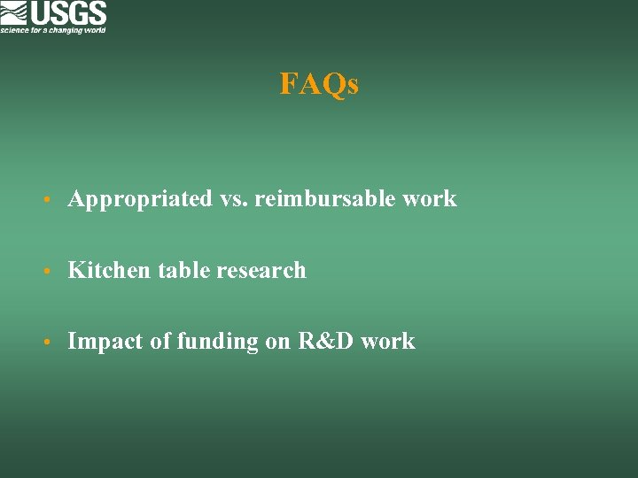 FAQs • Appropriated vs. reimbursable work • Kitchen table research • Impact of funding