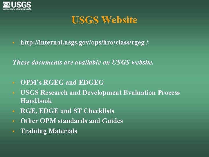 USGS Website • http: //internal. usgs. gov/ops/hro/class/rgeg / These documents are available on USGS
